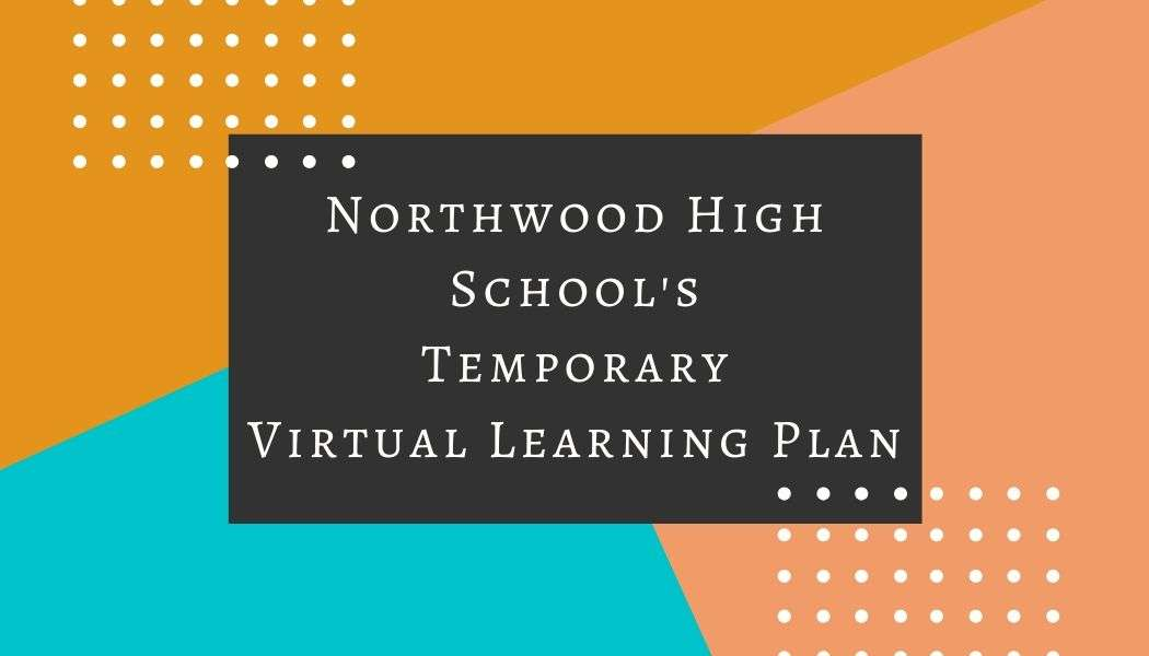 Northwood's Temporary Virtual Learning Plan-   March 16-20 and              March 30-April 13